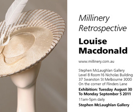 Fashion hat Monte Carlo Creme was featured in the invitation of Millinery Retrospective, Louise Macdonald (Stephen McLaughlan Gallery, Melbourne, 2011), which celebrated 20 years dedicated to millinery